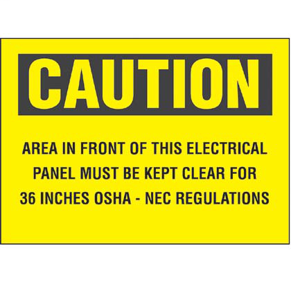 "Polyester adhesive sign, 7.0"" H x 10.0"" W, caution header, 'Area in front of this electrical panel must be kept clear for 36 inches osha - nec regulations' (legend), polyester adhesive, black/yellow, 1 sign/card, 1 card/package."