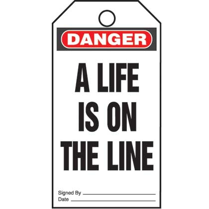 "Write-on safety tag, 3.00"" W x 5.75"" H, danger header, 'A life is on the line' (legend), semi-rigid vinyl, red and black/white, 5 tags and ties/package."
